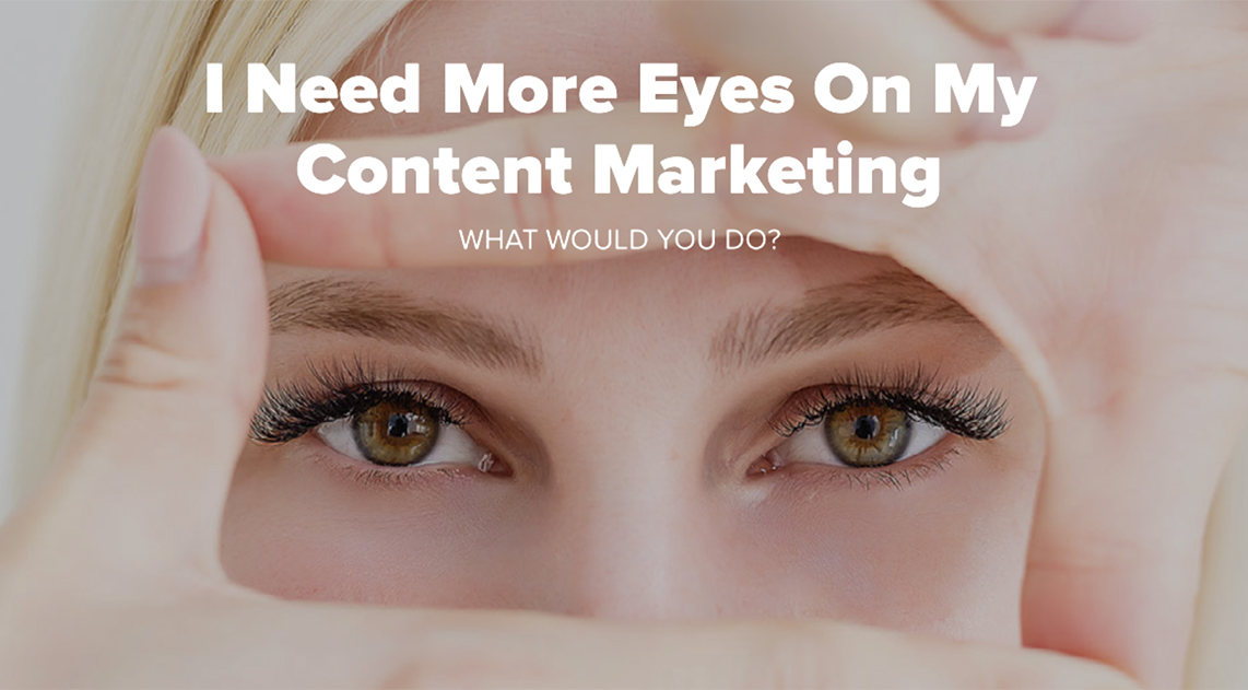 I Need More Eyes On My Content Marketing