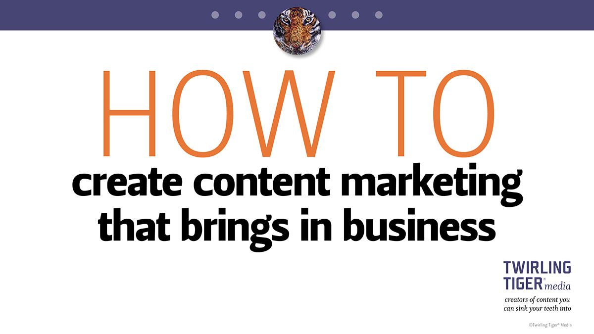 Create Content Marketing That Brings in Business
